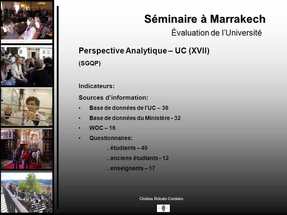 Séminaire à Marrakech Évaluation de lUniversité Cristina Robalo Cordeiro Perspective Analytique – UC (XVII) (SGQP) Indicateurs: Sources dinformation: