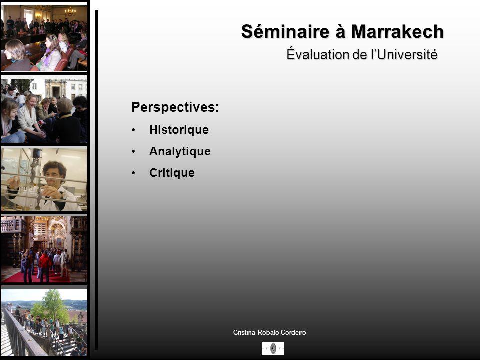 Séminaire à Marrakech Évaluation de lUniversité Cristina Robalo Cordeiro Perspective Historique CNAVES (1993) ENQA (2006) AGENCE DÉVALUATION ET DACCRÉDITATION DE LENSEIGNEMENT SUPÉRIEUR (Décret-Loi n.º 369/2007) [Prochain ECDU – Statut de lEnseignant Universitaire]
