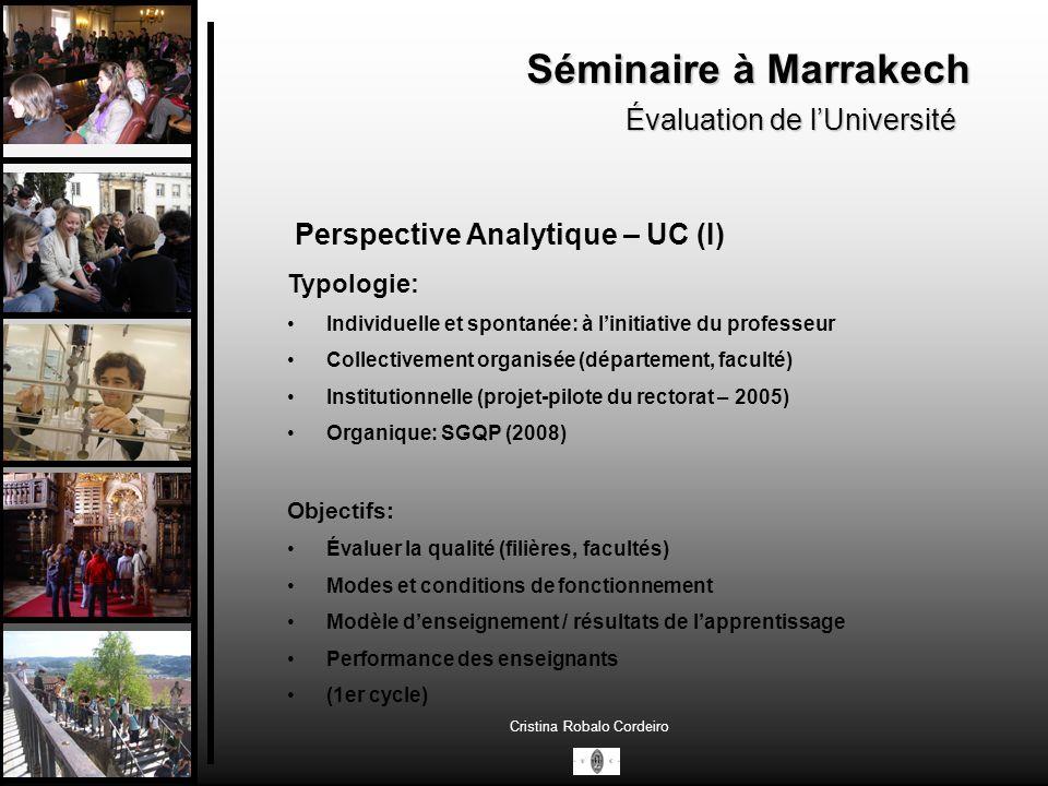 Séminaire à Marrakech Évaluation de lUniversité Cristina Robalo Cordeiro Questionnaires faits auprès des étudiants Anciens Étudiants: Objectifs: Qualité de la formation reçue (Scientifique (3,7/5), technique (3,44/5) culturelle 3,66/5) Temps mis pour lobtention du 1er emploi (moins dun an: 84%, plus dun an: 15%) (65,25% de réponses, par téléphone) Nouveaux diplômés Objectifs Qualité de la formation reçue (Scientifique, technique et culturelle) (66,4% de réponses, par téléphone) Étudiants Biliothèque - 3,97/5 Équipements et laboratoires - 3,55/5 Salles de classe - 3,7/5 Appui à lactivité pédagogique – 3,53/5