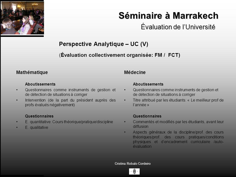 Séminaire à Marrakech Évaluation de lUniversité Cristina Robalo Cordeiro Perspective Analytique – UC (XVI) (SGQP) Indicateurs : Profs: taux dassiduité/interaction avec les étudiants/appréciation globale de la qualité du prof….