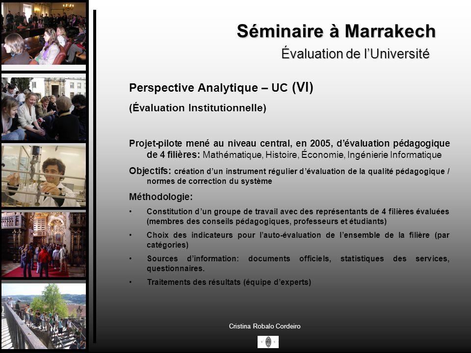 Séminaire à Marrakech Évaluation de lUniversité Cristina Robalo Cordeiro Perspective Analytique – UC (XVII) (SGQP) Indicateurs: Sources dinformation: Base de données de lUC – 36 Base de données du Ministère - 32 WOC – 16 Questionnaires:.