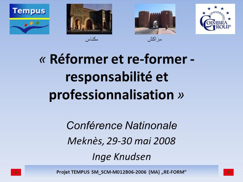 مكناسمراكش Projet TEMPUS SM_SCM-M012B06-2006 (MA) RE-FORM « Réformer et re-former - responsabilité et professionnalisation » Conférence Natinonale Meknès, 29-30 mai 2008 Inge Knudsen
