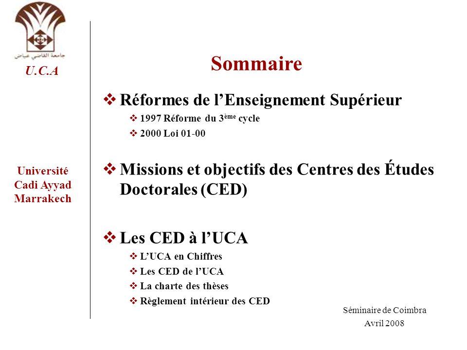Université Cadi Ayyad Marrakech U.C.A Sommaire Réformes de lEnseignement Supérieur 1997 Réforme du 3 ème cycle 2000 Loi 01-00 Missions et objectifs de