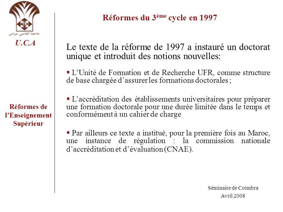 Réformes de lEnseignement Supérieur U.C.A Réformes du 3 ème cycle en 1997 Le texte de la réforme de 1997 a instauré un doctorat unique et introduit de