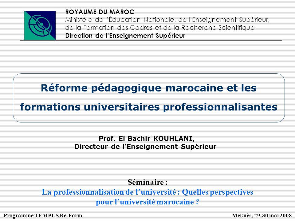 Réforme pédagogique marocaine et les formations universitaires professionnalisantes ROYAUME DU MAROC Ministère de lÉducation Nationale, de lEnseigneme