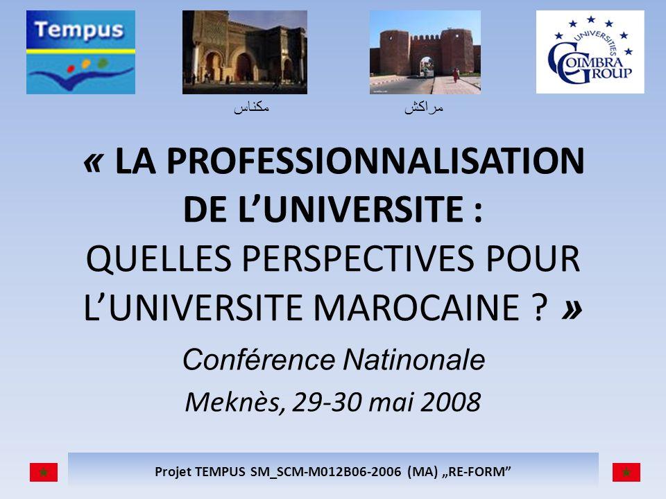 مكناسمراكش Projet TEMPUS SM_SCM-M012B06-2006 (MA) RE-FORM « LA PROFESSIONNALISATION DE LUNIVERSITE : QUELLES PERSPECTIVES POUR LUNIVERSITE MAROCAINE .