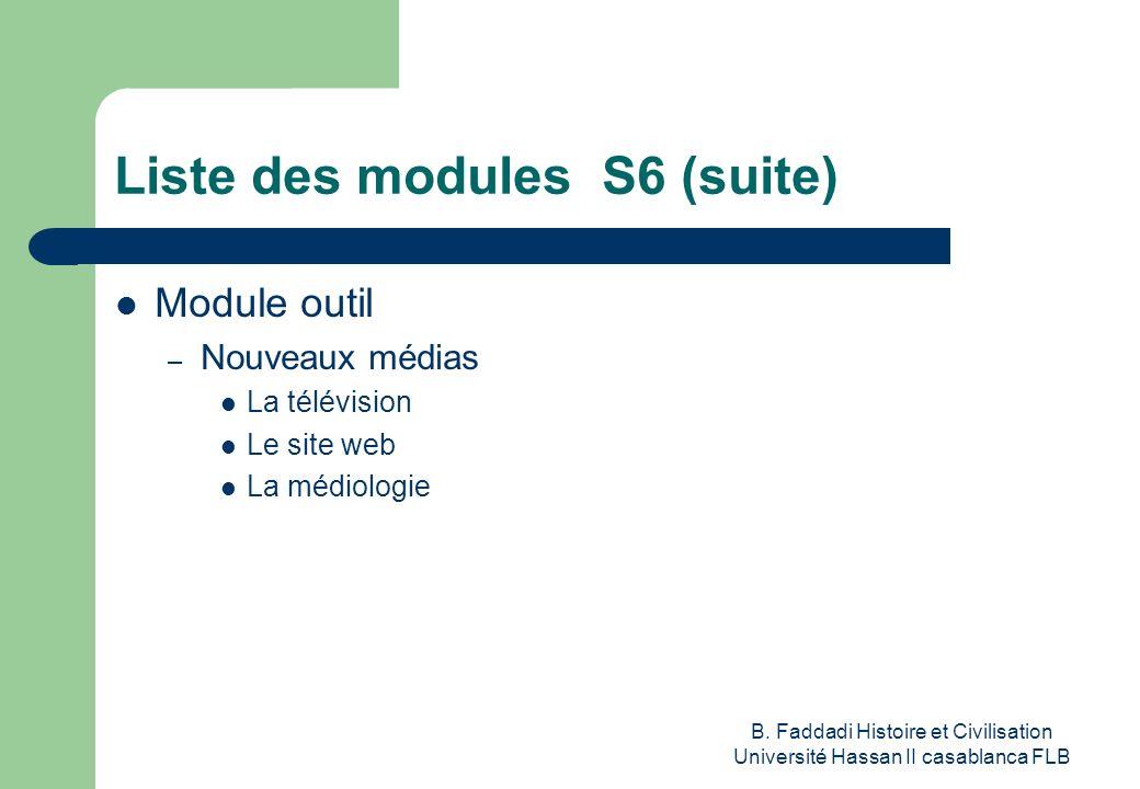 B. Faddadi Histoire et Civilisation Université Hassan II casablanca FLB Liste des modules S6 (suite) Module outil – Nouveaux médias La télévision Le s