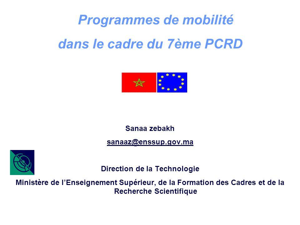 1 Programmes de mobilité dans le cadre du 7ème PCRD Sanaa zebakh sanaaz@enssup.gov.ma Direction de la Technologie Ministère de lEnseignement Supérieur