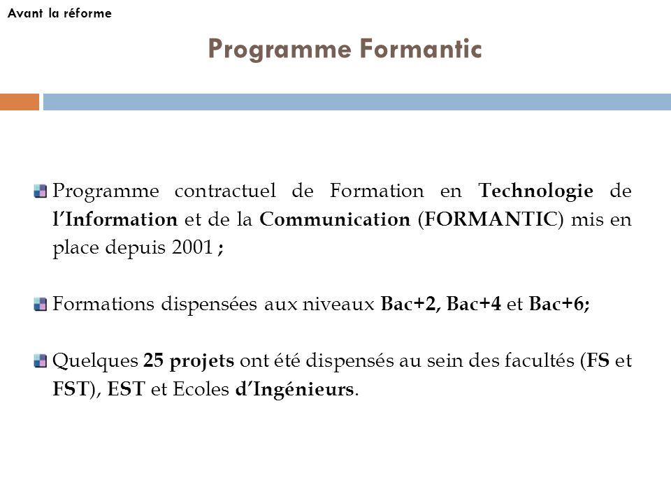 Programme Formantic Programme contractuel de Formation en Technologie de lInformation et de la Communication ( FORMANTIC ) mis en place depuis 2001 ;