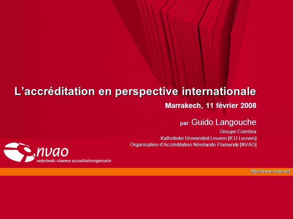 http://www.nvao.net Laccréditation en perspective internationale Marrakech, 11 février 2008 par Guido Langouche Groupe Coimbra Katholieke Universiteit Leuven [K.U.Leuven] Organisation dAccréditation Néerlando-Flamande [NVAO]