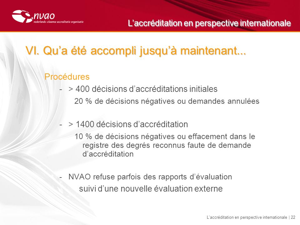 Laccréditation en perspective internationale L accréditation en perspective internationale | 22 VI.Qua été accompli jusquà maintenant...
