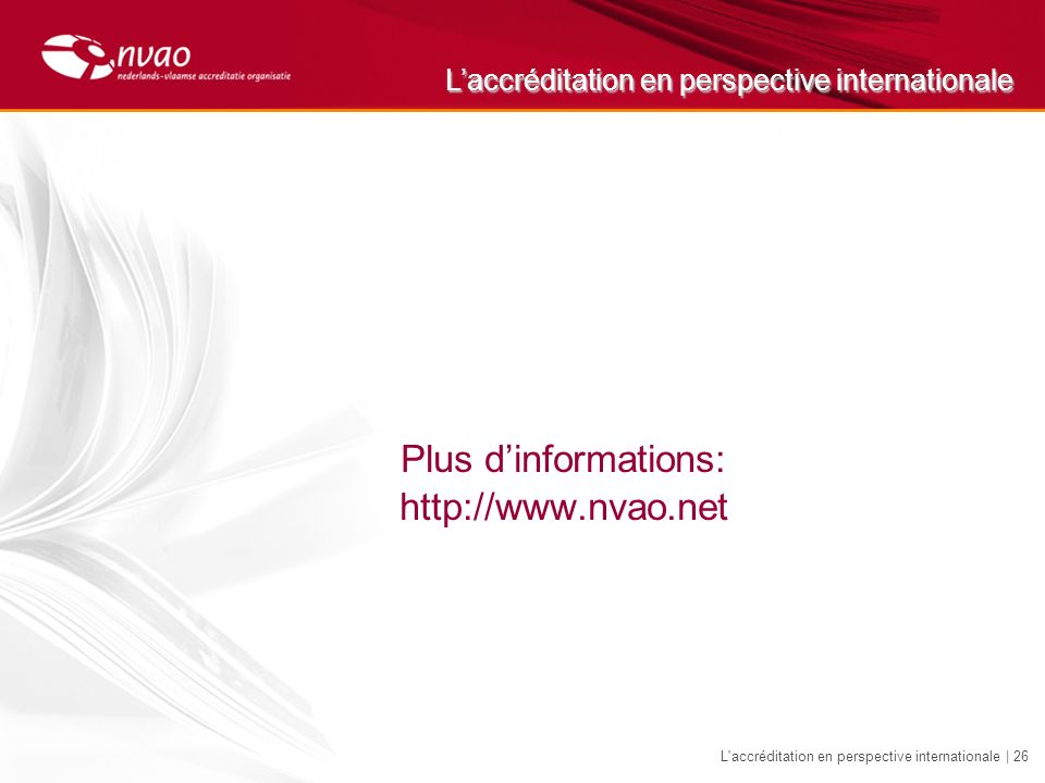 Laccréditation en perspective internationale L accréditation en perspective internationale | 26 Plus dinformations: http://www.nvao.net