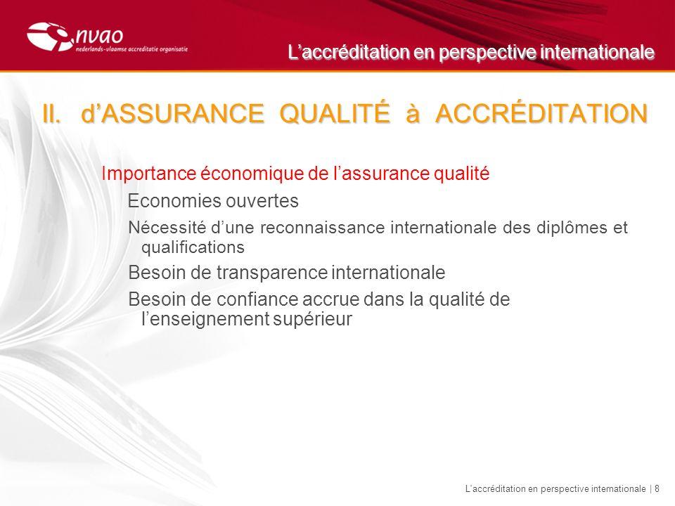 Laccréditation en perspective internationale L'accréditation en perspective internationale | 8 II.dASSURANCE QUALITÉ à ACCRÉDITATION Importance économ