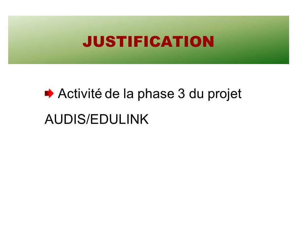 JUSTIFICATION Activité de la phase 3 du projet AUDIS/EDULINK