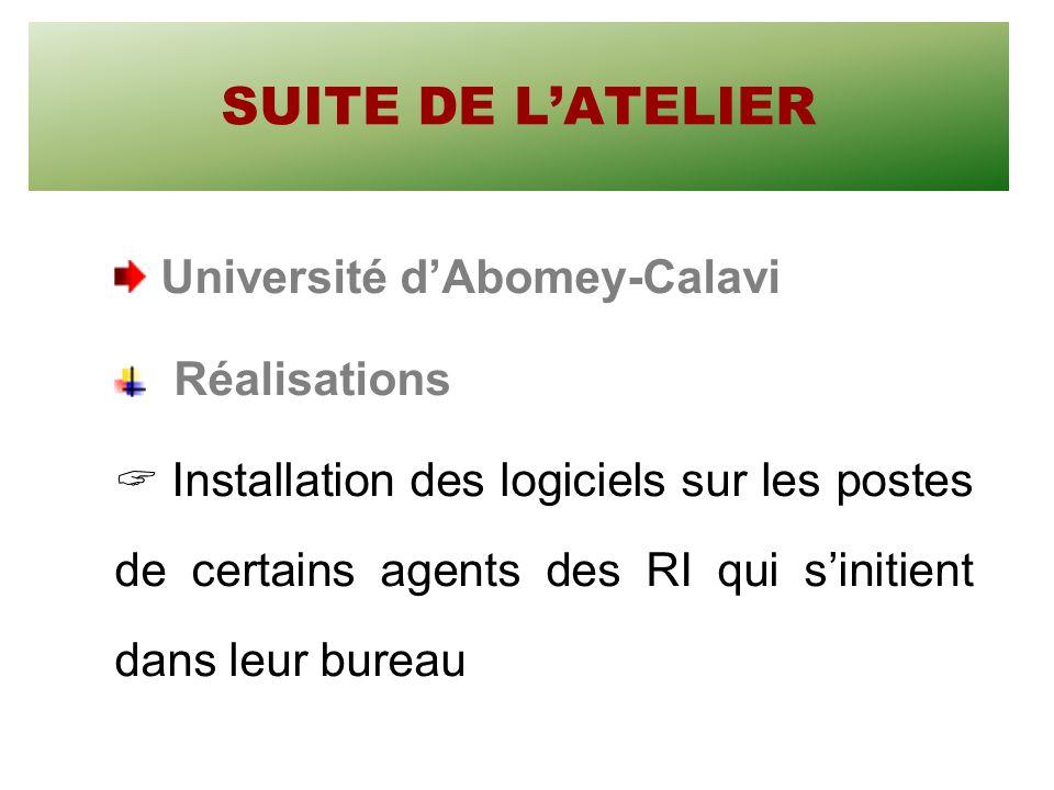 SUITE DE LATELIER Université dAbomey-Calavi Réalisations Installation des logiciels sur les postes de certains agents des RI qui sinitient dans leur bureau
