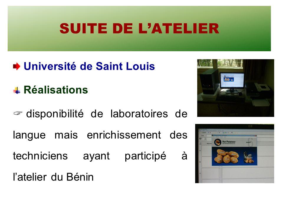 SUITE DE LATELIER Université de Saint Louis Réalisations disponibilité de laboratoires de langue mais enrichissement des techniciens ayant participé à latelier du Bénin