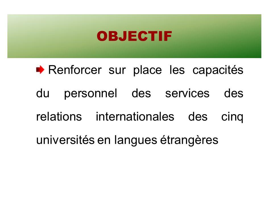 OBJECTIF Renforcer sur place les capacités du personnel des services des relations internationales des cinq universités en langues étrangères