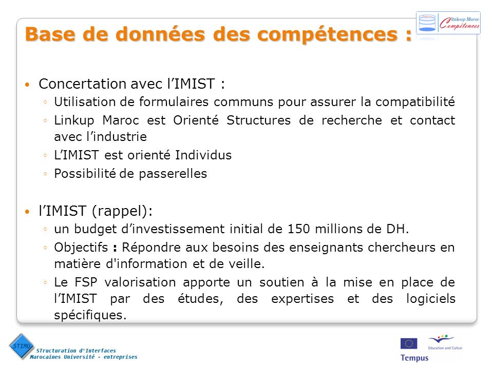 Concertation avec lIMIST : Utilisation de formulaires communs pour assurer la compatibilité Linkup Maroc est Orienté Structures de recherche et contact avec lindustrie LIMIST est orienté Individus Possibilité de passerelles lIMIST (rappel): un budget dinvestissement initial de 150 millions de DH.