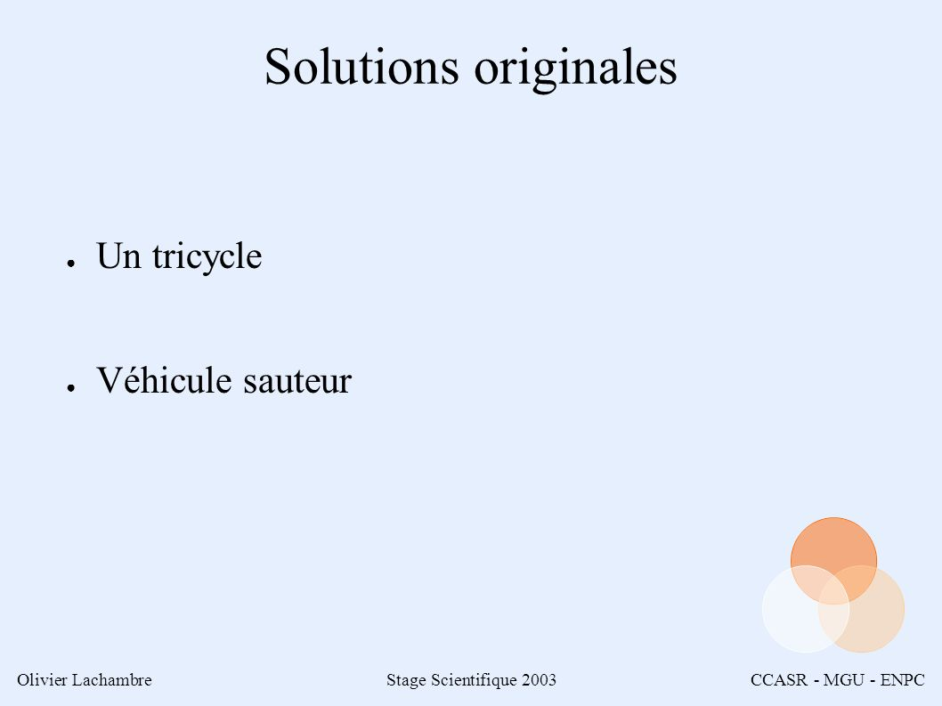 Olivier LachambreStage Scientifique 2003CCASR - MGU - ENPC Solutions originales Un tricycle Véhicule sauteur