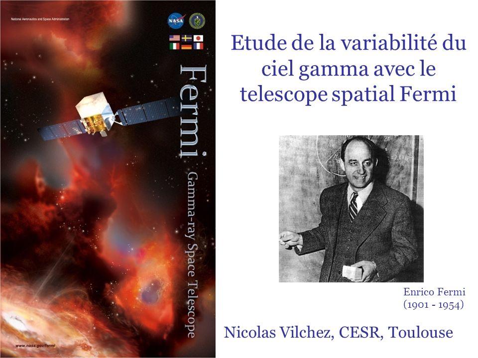 1 Enrico Fermi (1901 - 1954) Nicolas Vilchez, CESR, Toulouse Etude de la variabilité du ciel gamma avec le telescope spatial Fermi