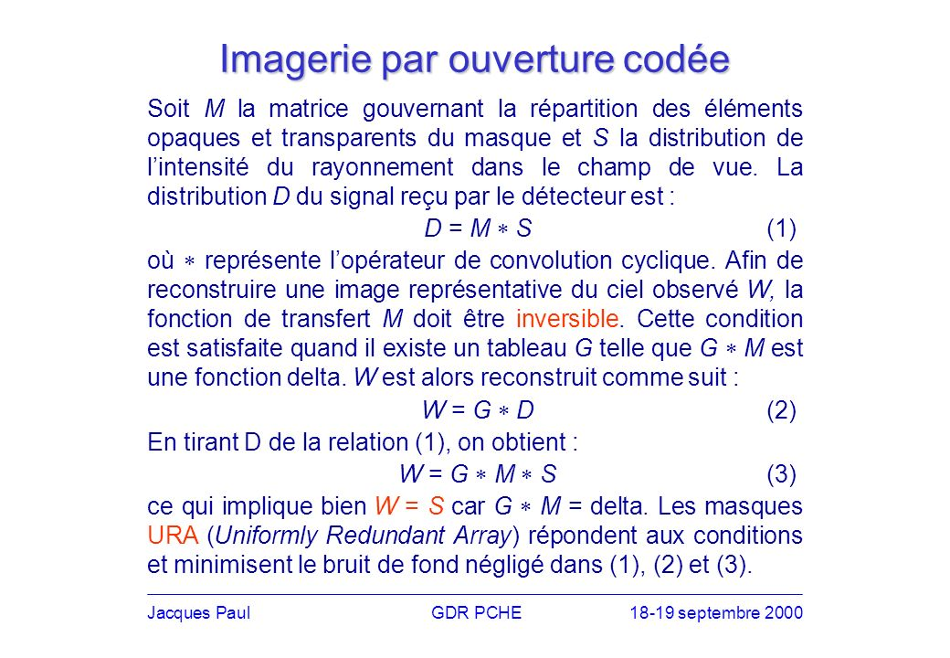 Soit M la matrice gouvernant la répartition des éléments opaques et transparents du masque et S la distribution de lintensité du rayonnement dans le champ de vue.