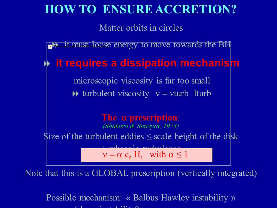 HOW TO ENSURE ACCRETION? Matter orbits in circles it must loose energy to move towards the BH it requires a dissipation mechanism microscopic viscosit