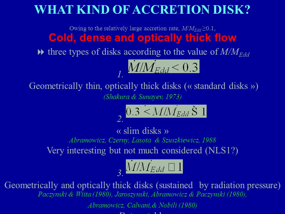 WHAT KIND OF ACCRETION DISK? Owing to the relatively large accretion rate, M/M Edd 0.1, Cold, dense and optically thick flow three types of disks acco