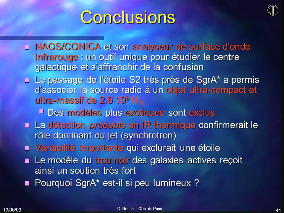 19/06/03 D. Rouan - Obs. de Paris 41 Conclusions n NAOS/CONICA et son analyseur de surface donde Infrarouge : un outil unique pour étudier le centre g