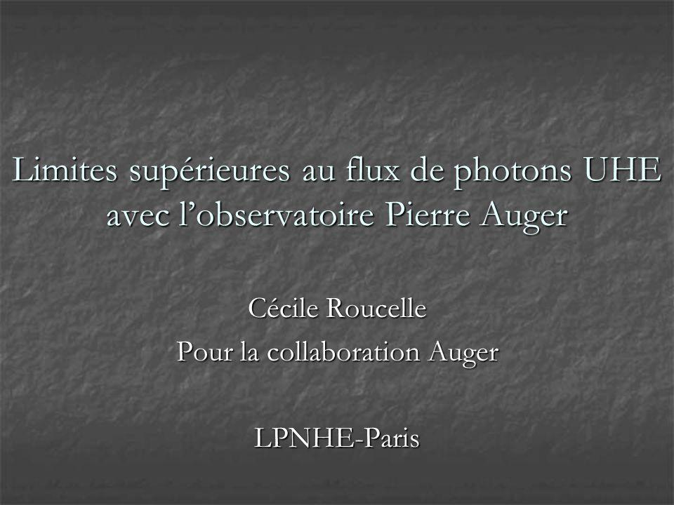 Limites supérieures au flux de photons UHE avec lobservatoire Pierre Auger Cécile Roucelle Pour la collaboration Auger LPNHE-Paris