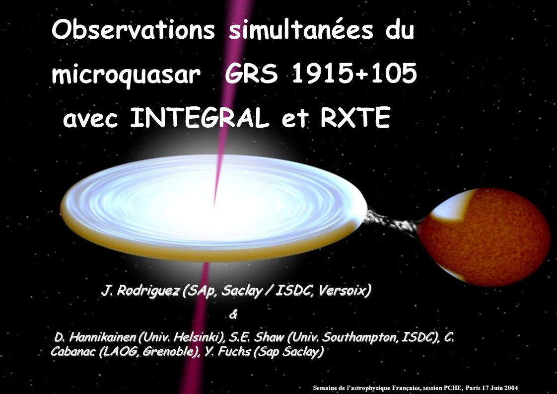 Observations simultanées du microquasar GRS 1915+105 avec INTEGRAL et RXTE J. Rodriguez (SAp, Saclay / ISDC, Versoix) J. Rodriguez (SAp, Saclay / ISDC