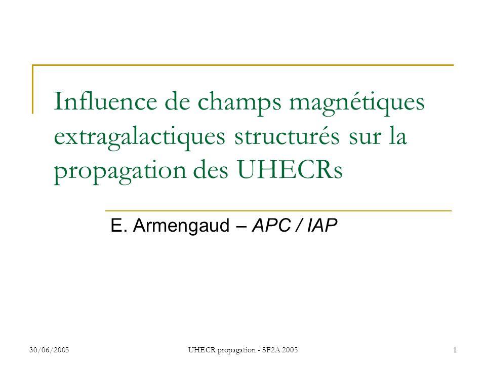 30/06/2005UHECR propagation - SF2A 20051 Influence de champs magnétiques extragalactiques structurés sur la propagation des UHECRs E. Armengaud – APC