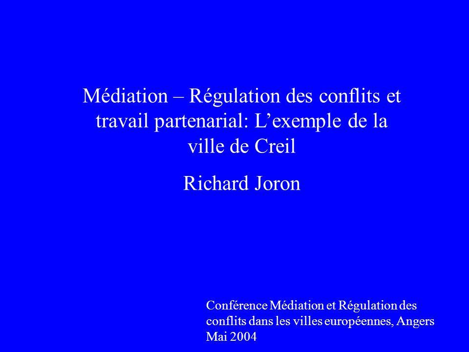 Médiation – Régulation des conflits et travail partenarial: Lexemple de la ville de Creil Richard Joron Conférence Médiation et Régulation des conflits dans les villes européennes, Angers Mai 2004