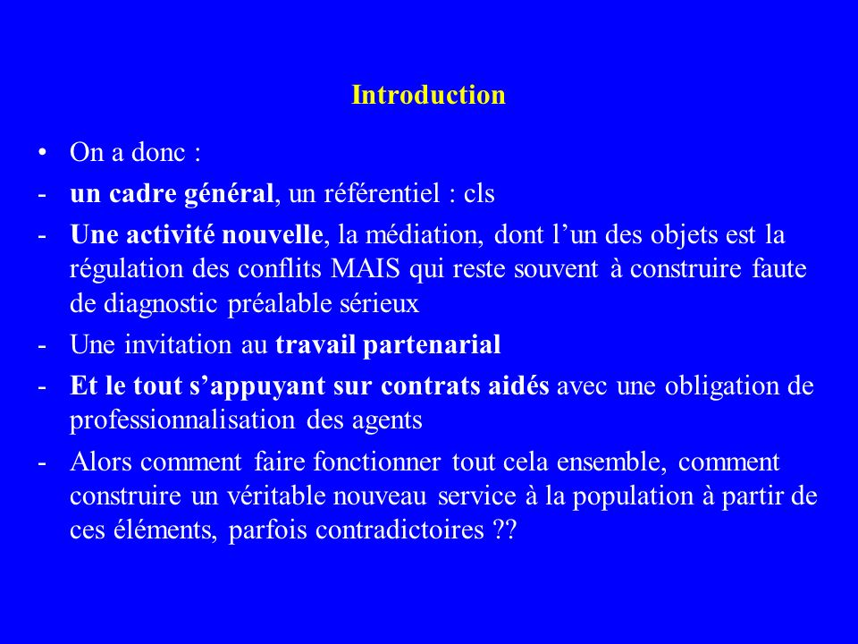 Introduction On a donc : -un cadre général, un référentiel : cls -Une activité nouvelle, la médiation, dont lun des objets est la régulation des confl