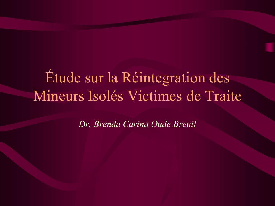 Étude sur la Réintegration des Mineurs Isolés Victimes de Traite Dr. Brenda Carina Oude Breuil
