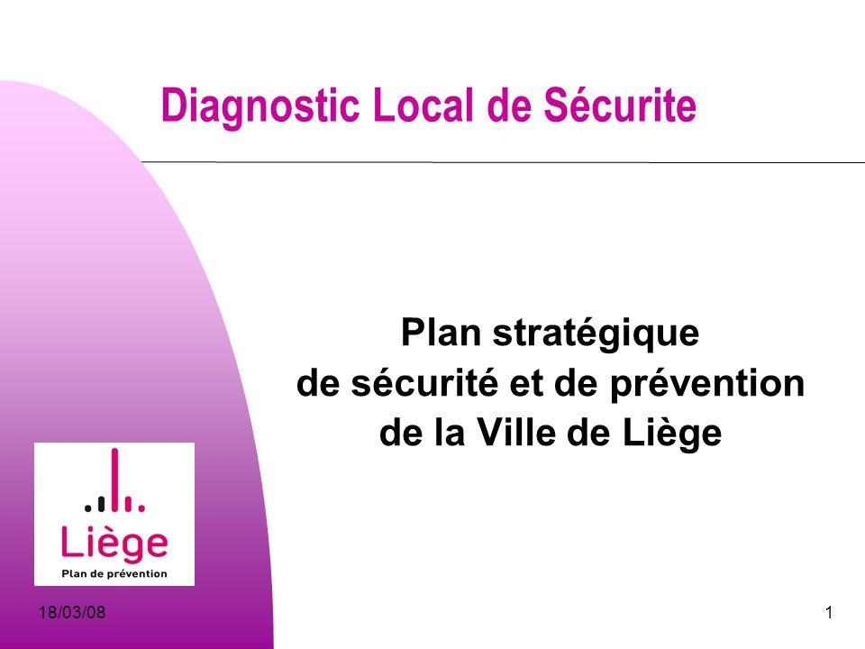 18/03/081 Diagnostic Local de Sécurite Plan stratégique de sécurité et de prévention de la Ville de Liège