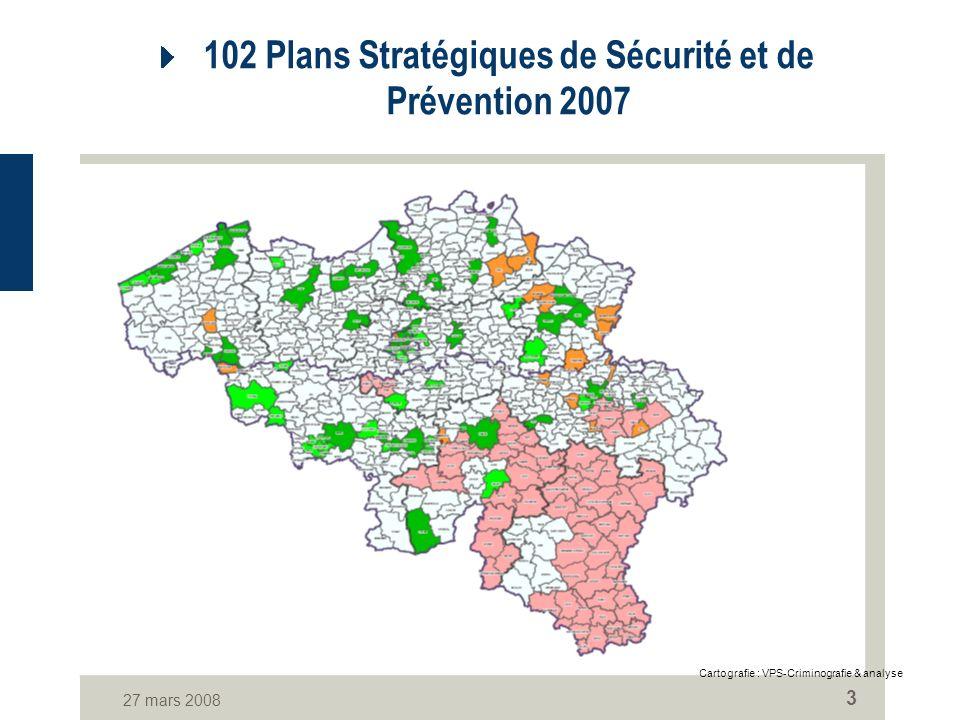 27 mars 2008 3 102 Plans Stratégiques de Sécurité et de Prévention 2007 Cartografie : VPS-Criminografie & analyse