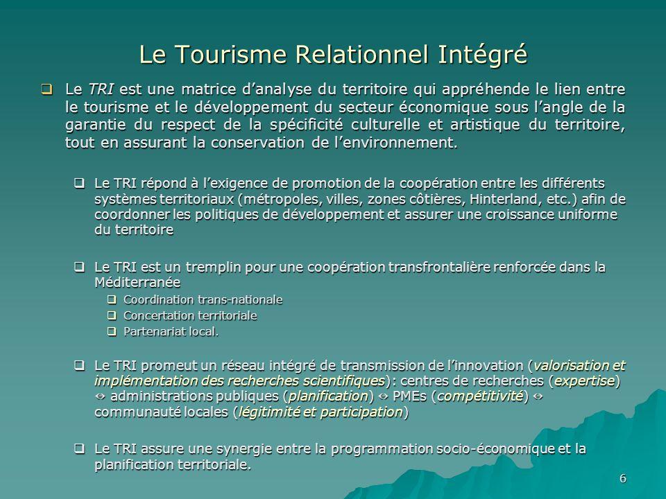 6 Le Tourisme Relationnel Intégré Le TRI est une matrice danalyse du territoire qui appréhende le lien entre le tourisme et le développement du secteur économique sous langle de la garantie du respect de la spécificité culturelle et artistique du territoire, tout en assurant la conservation de lenvironnement.
