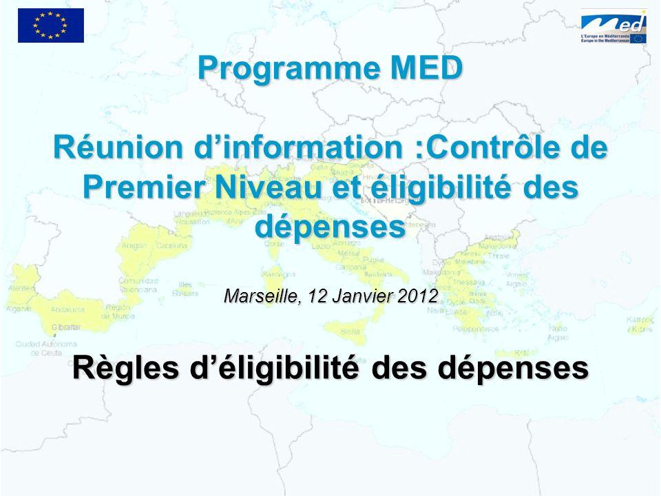 Programme MED Réunion dinformation :Contrôle de Premier Niveau et éligibilité des dépenses Marseille, 12 Janvier 2012 Règles déligibilité des dépenses