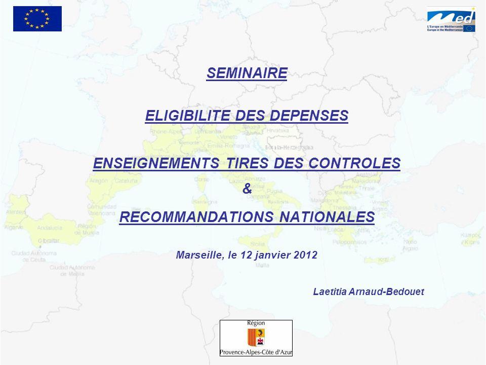 SEMINAIRE ELIGIBILITE DES DEPENSES ENSEIGNEMENTS TIRES DES CONTROLES & RECOMMANDATIONS NATIONALES Marseille, le 12 janvier 2012 Laetitia Arnaud-Bedoue