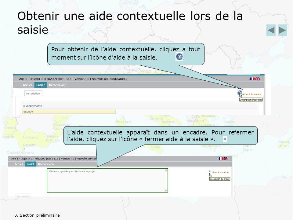 Obtenir une aide contextuelle lors de la saisie Pour obtenir de laide contextuelle, cliquez à tout moment sur licône daide à la saisie.