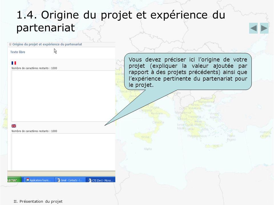 1.4. Origine du projet et expérience du partenariat Vous devez préciser ici lorigine de votre projet (expliquer la valeur ajoutée par rapport à des pr