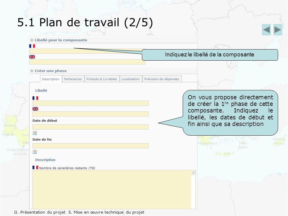 5.1 Plan de travail (2/5) Indiquez le libellé de la composante On vous propose directement de créer la 1 re phase de cette composante.