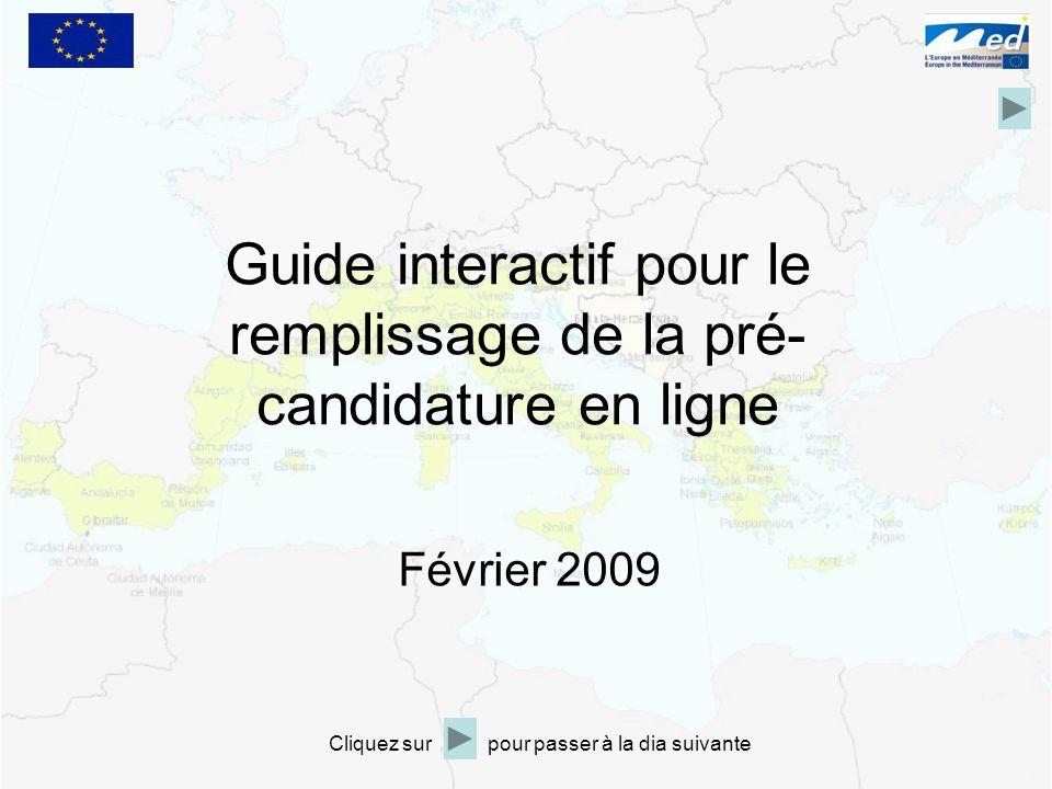 Guide interactif pour le remplissage de la pré- candidature en ligne Février 2009 Cliquez sur pour passer à la dia suivante