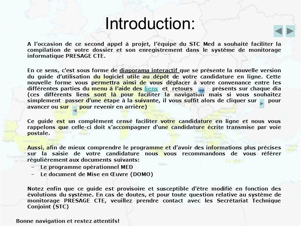 Introduction: A loccasion de ce second appel à projet, léquipe du STC Med a souhaité faciliter la compilation de votre dossier et son enregistrement dans le système de monitorage informatique PRESAGE CTE.