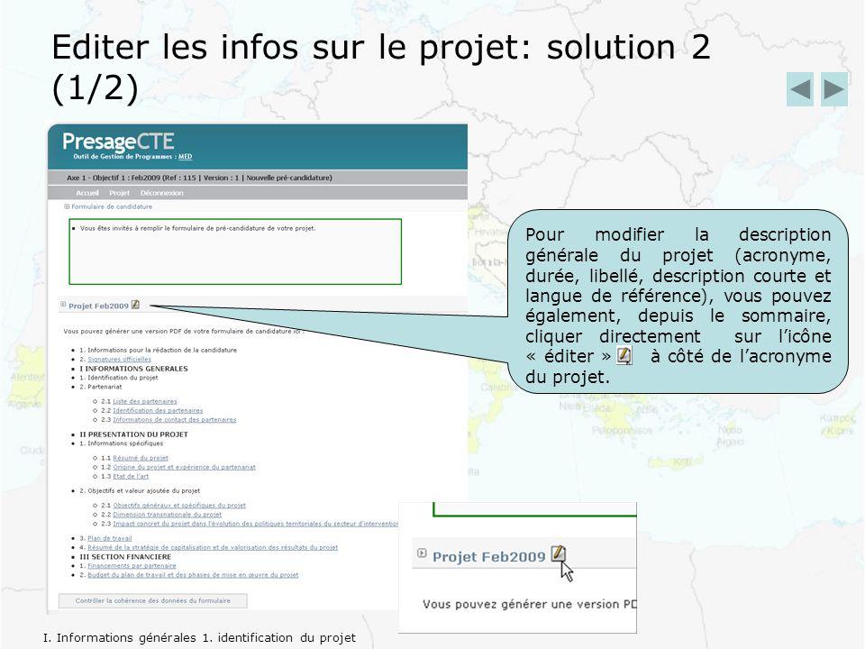 Editer les infos sur le projet: solution 2 (1/2) Pour modifier la description générale du projet (acronyme, durée, libellé, description courte et langue de référence), vous pouvez également, depuis le sommaire, cliquer directement sur licône « éditer » à côté de lacronyme du projet.