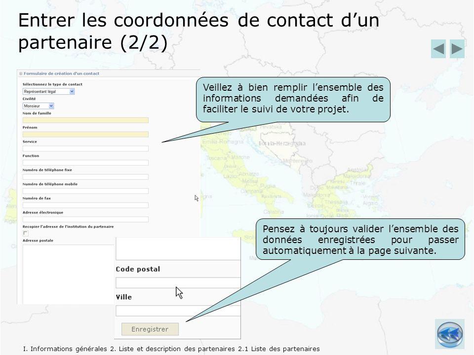 Entrer les coordonnées de contact dun partenaire (2/2) Veillez à bien remplir lensemble des informations demandées afin de faciliter le suivi de votre projet.