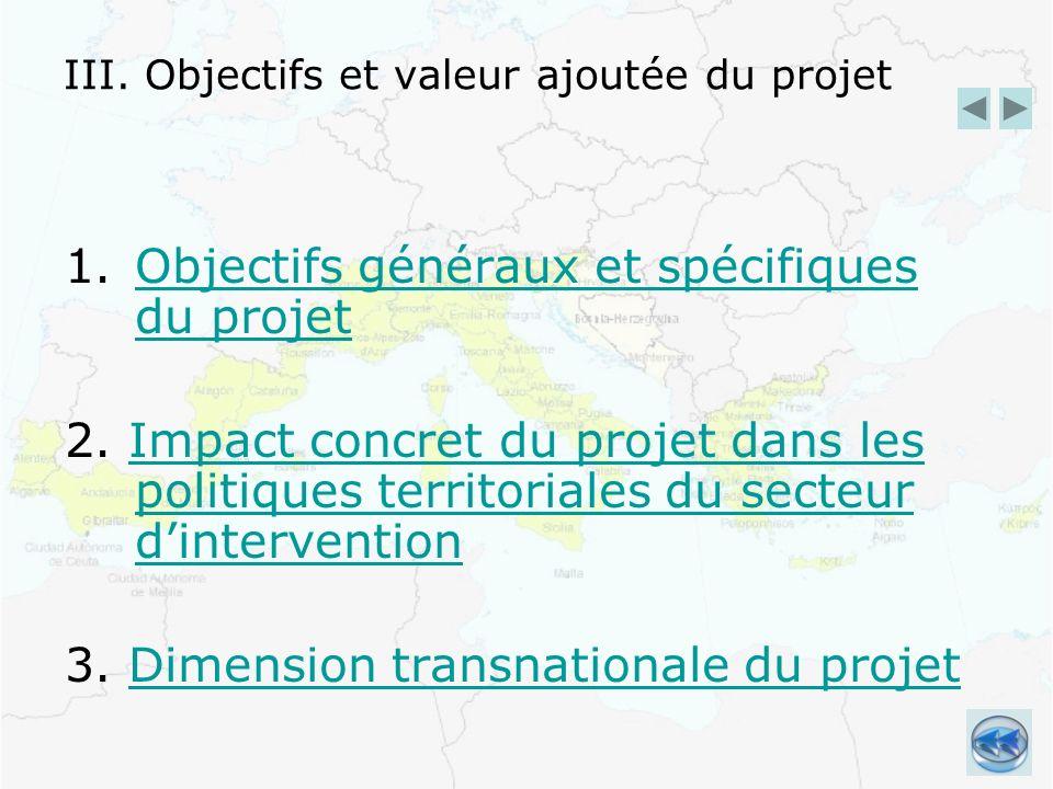 III. Objectifs et valeur ajoutée du projet 1.Objectifs généraux et spécifiques du projetObjectifs généraux et spécifiques du projet 2. Impact concret