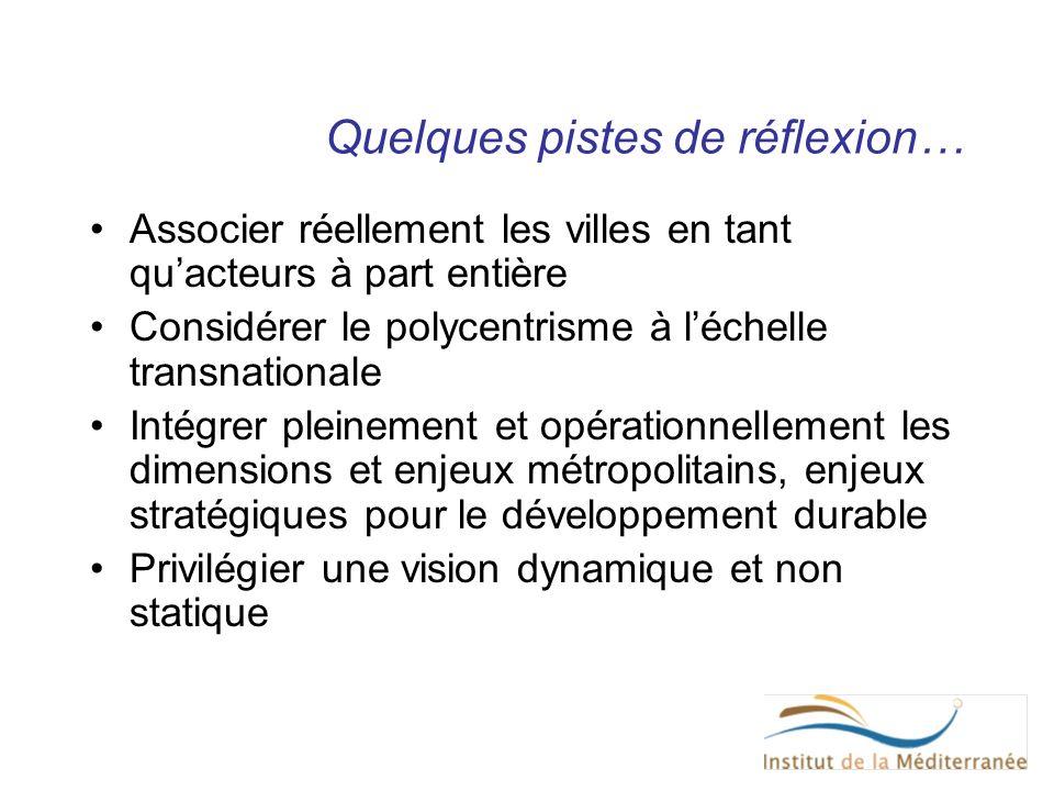 Quelques pistes de réflexion… Associer réellement les villes en tant quacteurs à part entière Considérer le polycentrisme à léchelle transnationale In