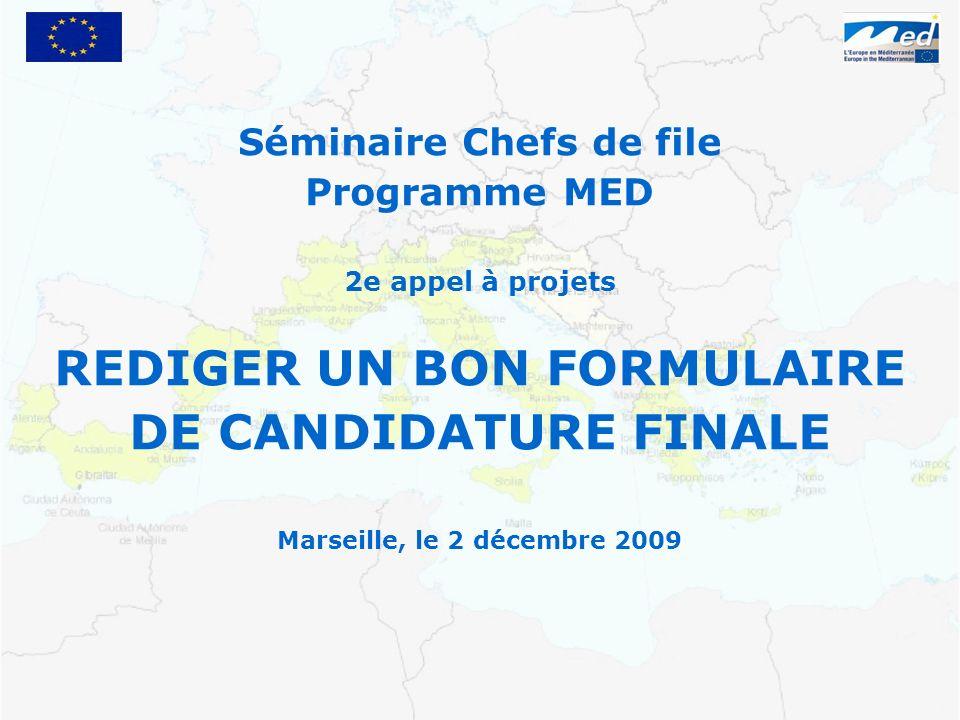Séminaire Chefs de file Programme MED 2e appel à projets REDIGER UN BON FORMULAIRE DE CANDIDATURE FINALE Marseille, le 2 décembre 2009