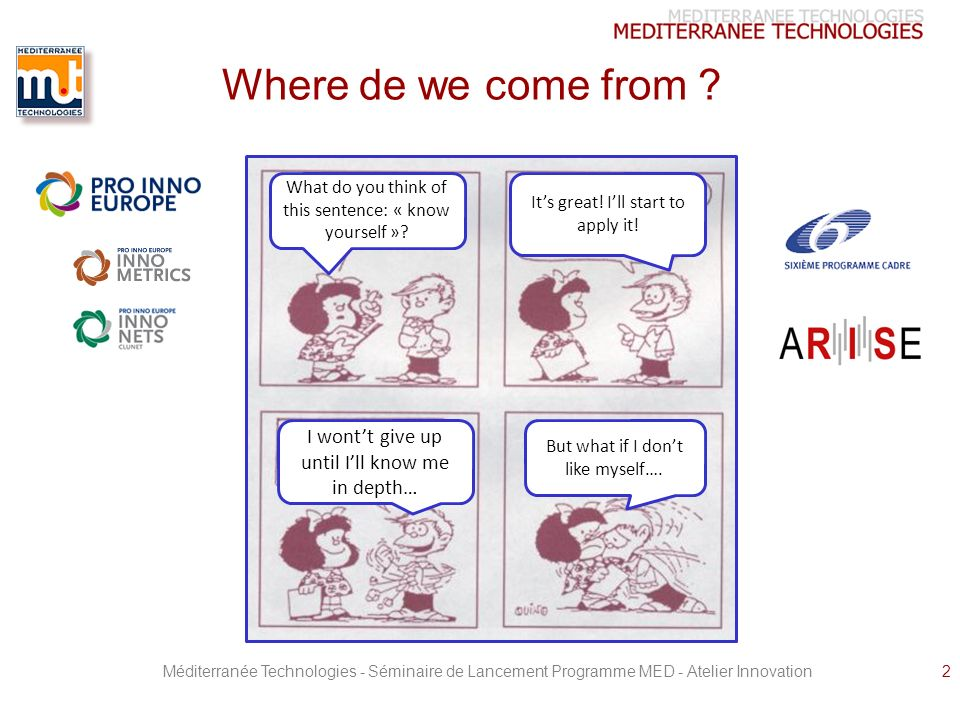 Méditerranée Technologies - Séminaire de Lancement Programme MED - Atelier Innovation2 Where de we come from ? What do you think of this sentence: « k